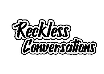 Reckless Conversations